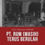 Pers Release Samar : PT. RUM Masih Terus Berulah